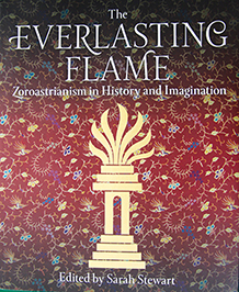 THE EVERLASTING FLAME - Zoroastrianism in History and Imagination