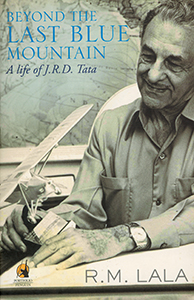 BEYOND THE LAST BLUE MOUNTAIN - A Life of J.R.D.Tata