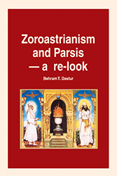 ZOROASTRIANISM AND PARSIS - A RE-LOOK