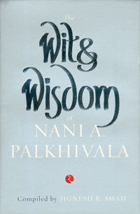 THE WIT & WISDOM OF NANI A. PALKHIVALA