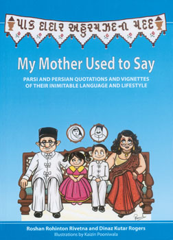 MY MOTHER USED TO SAY - Parsi And Persian Quotations And Vignettes Of Their Inimitable Language And Lifestyle