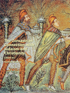 THE ZOROASTRIAN CONNECTION WITH JUDAISM AND CHRISTIANITY