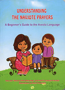 UNDERSTANDING THE NAVJOTE PRAYERS - A Beginner's Guide to the Avesta Language