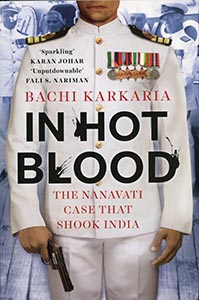 IN HOT BLOOD - The Nanavati Case That Shook India