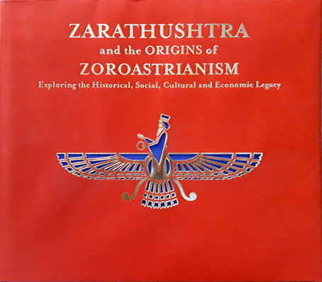 ZARATHUSHTRA AND THE ORIGINS OF ZOROASTRIANISM