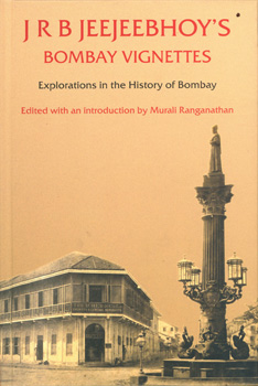 J R B JEEJEEBHOY'S BOMBAY VIGNETTES - Explorations in the History of Bombay
